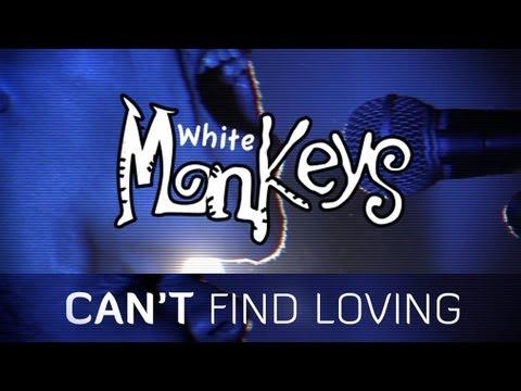 Can't Find Loving – White Monkeys
