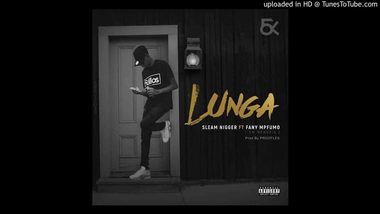 Lunga – Sleam Nigger Com Fany Mpfumo